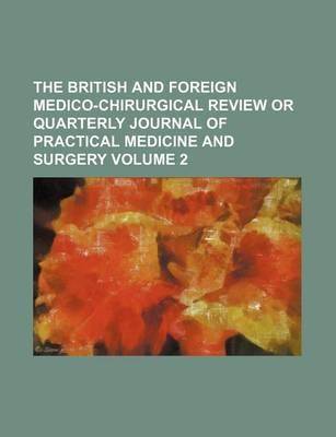 The British and Foreign Medico-Chirurgical Review or Quarterly Journal of Practical Medicine and Surgery Volume 2
