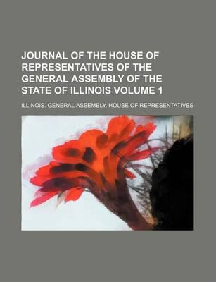 Journal of the House of Representatives of the General Assembly of the State of Illinois Volume 1