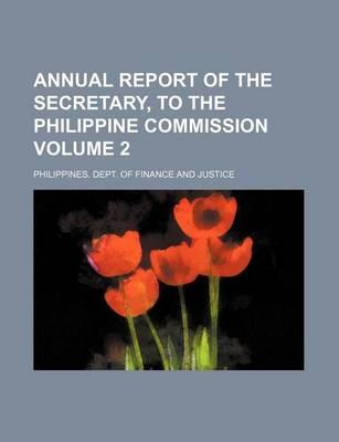 Annual Report of the Secretary, to the Philippine Commission Volume 2