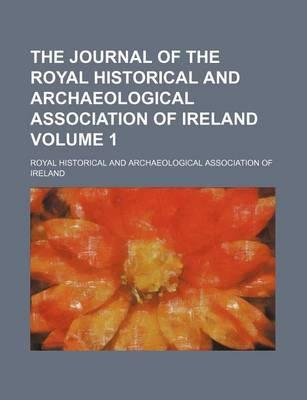 The Journal of the Royal Historical and Archaeological Association of Ireland Volume 1