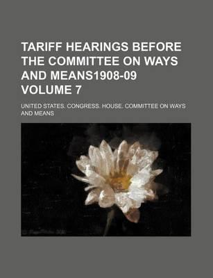 Tariff Hearings Before the Committee on Ways and Means1908-09 Volume 7