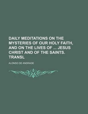 Daily Meditations on the Mysteries of Our Holy Faith, and on the Lives of Jesus Christ and of the Saints. Transl