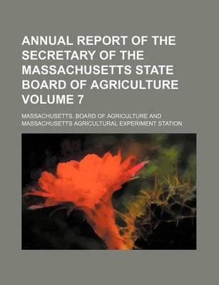 Annual Report of the Secretary of the Massachusetts State Board of Agriculture Volume 7