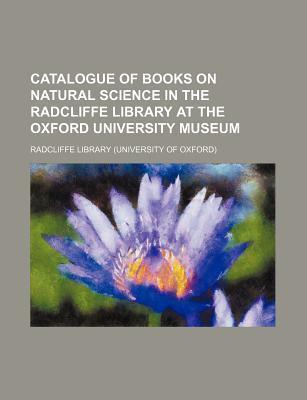 Catalogue of Books on Natural Science in the Radcliffe Library at the Oxford University Museum