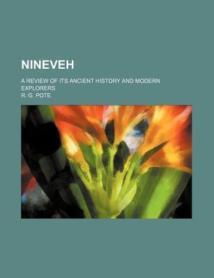 Nineveh; A Review of Its Ancient History and Modern Explorers