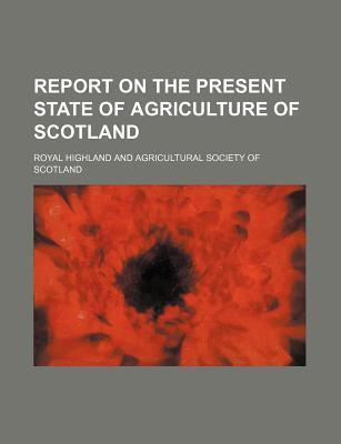 Report on the Present State of Agriculture of Scotland