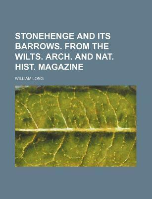 Stonehenge and Its Barrows. from the Wilts. Arch. and Nat. Hist. Magazine