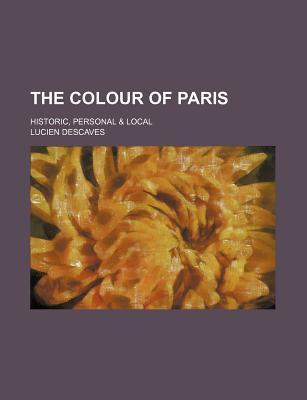 The Colour of Paris; Historic, Personal & Local