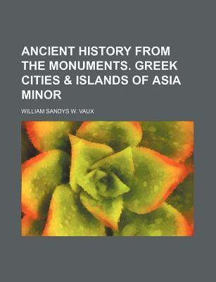 Ancient History from the Monuments. Greek Cities & Islands of Asia Minor