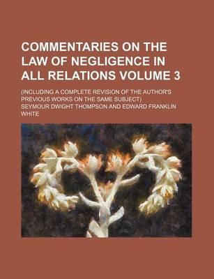 Commentaries on the Law of Negligence in All Relations; (Including a Complete Revision of the Author's Previous Works on the Same Subject) Volume 3