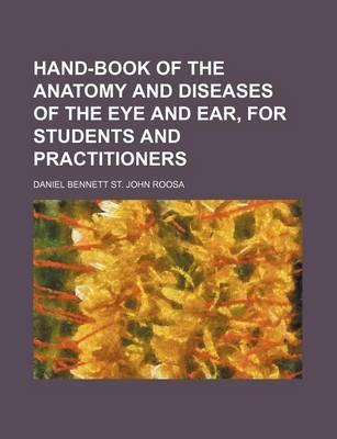 Hand-Book of the Anatomy and Diseases of the Eye and Ear, for Students and Practitioners