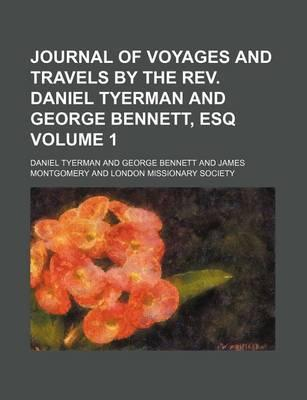 Journal of Voyages and Travels by the REV. Daniel Tyerman and George Bennett, Esq Volume 1