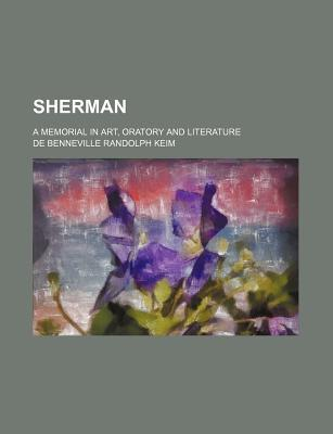 Sherman; A Memorial in Art, Oratory and Literature