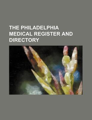The Philadelphia Medical Register and Directory