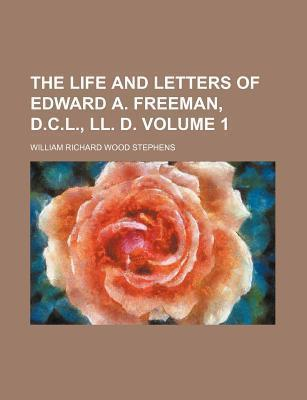 The Life and Letters of Edward A. Freeman, D.C.L., LL. D Volume 1