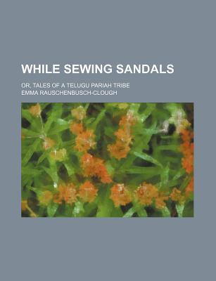 While Sewing Sandals; Or, Tales of a Telugu Pariah Tribe