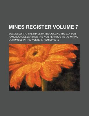 Mines Register; Successor to the Mines Handbook and the Copper Handbook, Describing the Non-Ferrous Metal Mining Companies in the Western Hemisphere V