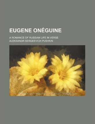 Eugene Oneguine; A Romance of Russian Life in Verse
