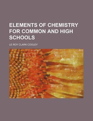 Elements of Chemistry for Common and High Schools