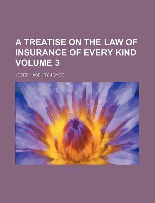 A Treatise on the Law of Insurance of Every Kind Volume 3