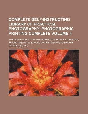 Complete Self-Instructing Library of Practical Photography; Photographic Printing Complete Volume 4