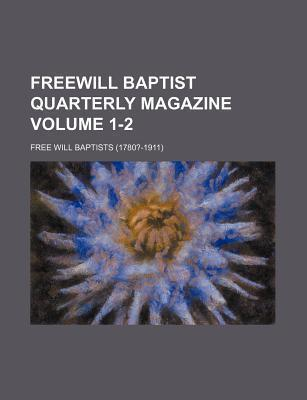 Freewill Baptist Quarterly Magazine Volume 1-2