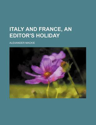 Italy and France, an Editor's Holiday