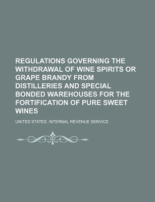 Regulations Governing the Withdrawal of Wine Spirits or Grape Brandy from Distilleries and Special Bonded Warehouses for the Fortification of Pure Sweet Wines
