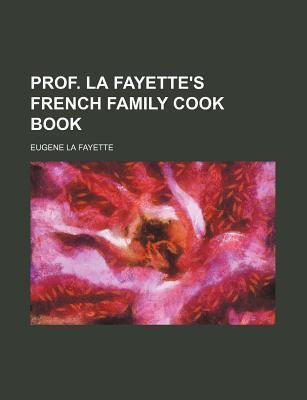 Prof. La Fayette's French Family Cook Book