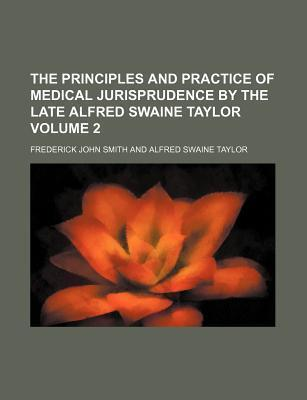 The Principles and Practice of Medical Jurisprudence by the Late Alfred Swaine Taylor Volume 2