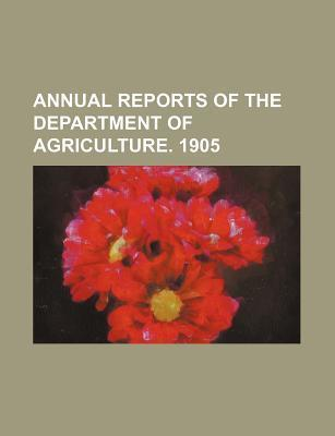 Annual Reports of the Department of Agriculture. 1905