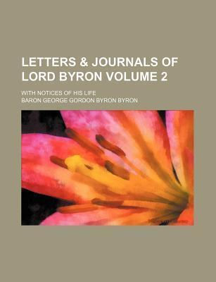 Letters & Journals of Lord Byron; With Notices of His Life Volume 2