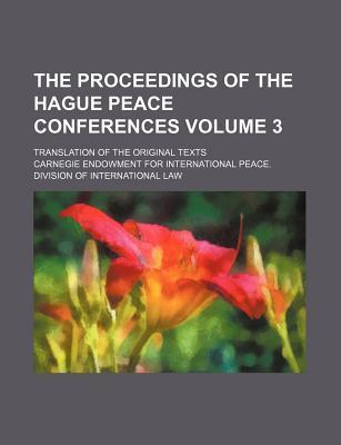 The Proceedings of the Hague Peace Conferences; Translation of the Original Texts Volume 3