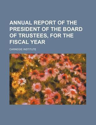 Annual Report of the President of the Board of Trustees, for the Fiscal Year