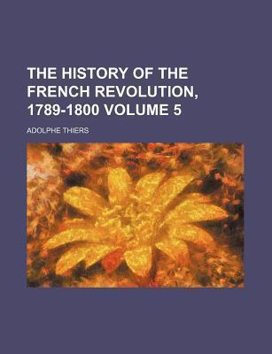 The History of the French Revolution, 1789-1800 Volume 5