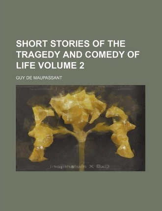 Short Stories of the Tragedy and Comedy of Life Volume 2