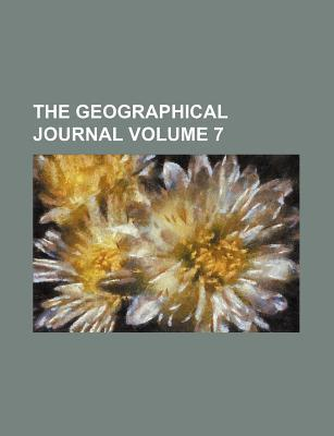 The Geographical Journal Volume 7