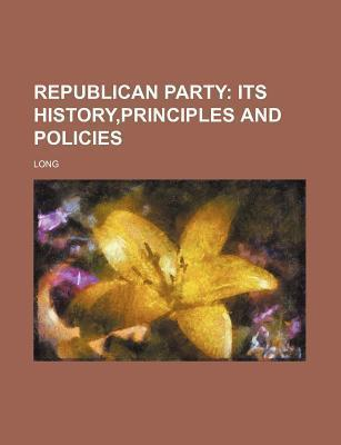 Republican Party; Its History, Principles and Policies