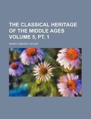 The Classical Heritage of the Middle Ages Volume 5, PT. 1