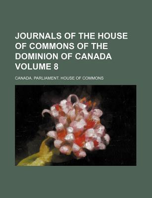 Journals of the House of Commons of the Dominion of Canada Volume 8