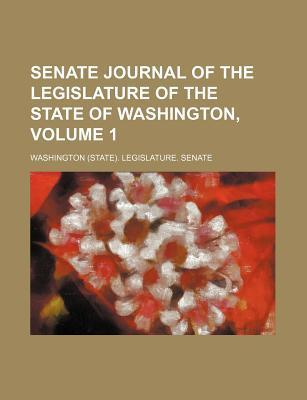 Senate Journal of the Legislature of the State of Washington, Volume 1