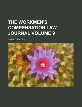 The Workmen's Compensation Law Journal Volume 9