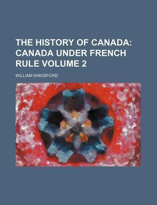 The History of Canada; Canada Under French Rule Volume 2