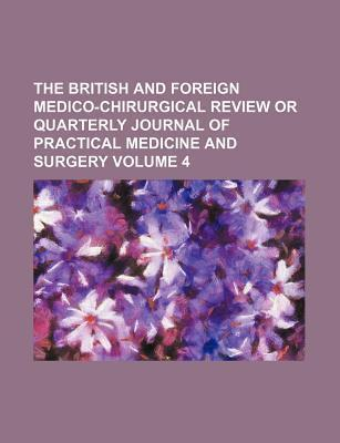 The British and Foreign Medico-Chirurgical Review or Quarterly Journal of Practical Medicine and Surgery Volume 4