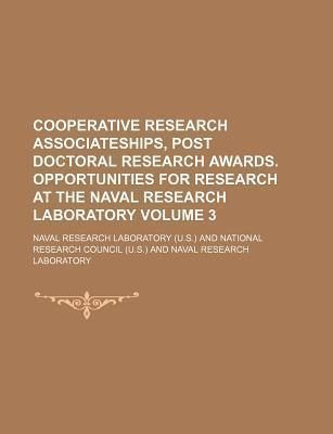 Cooperative Research Associateships, Post Doctoral Research Awards. Opportunities for Research at the Naval Research Laboratory Volume 3