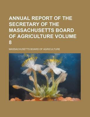 Annual Report of the Secretary of the Massachusetts Board of Agriculture Volume 8