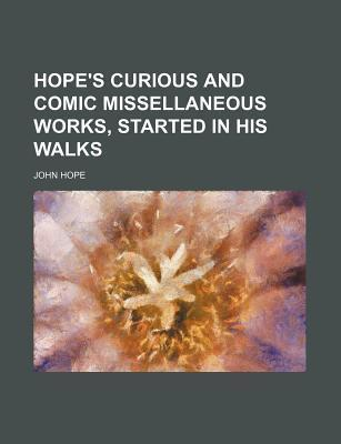 Hope's Curious and Comic Missellaneous Works, Started in His Walks