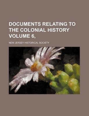 Documents Relating to the Colonial History Volume 6,