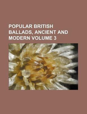 Popular British Ballads, Ancient and Modern Volume 3