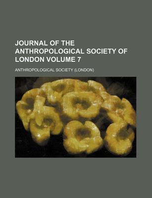 Journal of the Anthropological Society of London Volume 7